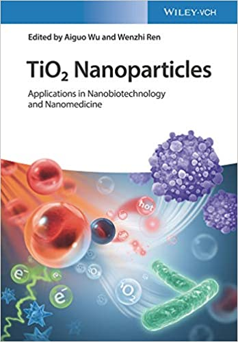 TiO۲ Nanoparticles: Applications in Nanobiotechnology and Nanomedicine ۱st Edition