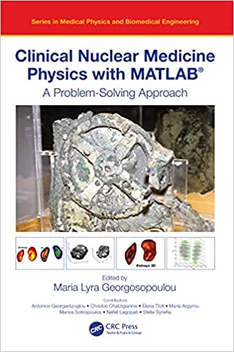 Clinical Nuclear Medicine Physics with MATLAB: A Problem-Solving Approach